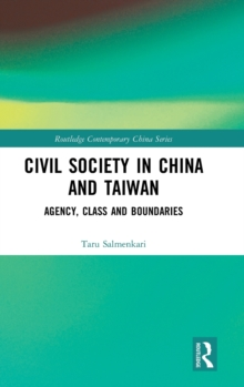Civil Society in China and Taiwan : Agency, Class and Boundaries, Hardback Book
