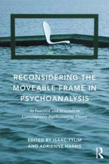 Reconsidering the Moveable Frame in Psychoanalysis : Its Function and Structure in Contemporary Psychoanalytic Theory, Paperback Book