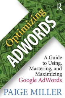Optimizing AdWords : A Guide to Using, Mastering, and Maximizing Google AdWords, Paperback Book