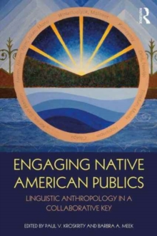 Engaging Native American Publics : Linguistic Anthropology in a Collaborative Key, Hardback Book