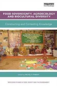 Food Sovereignty, Agroecology and Biocultural Diversity : Constructing and contesting knowledge, Paperback Book