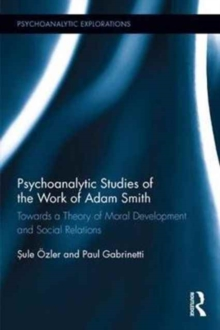 Psychoanalytic Studies of the Work of Adam Smith : Towards a Theory of Moral Development and Social Relations, Hardback Book