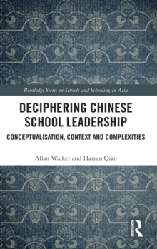 Deciphering Chinese School Leadership : Conceptualisation, Context and Complexities, Hardback Book
