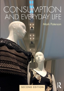 Consumption and Everyday Life : 2nd edition, Paperback Book