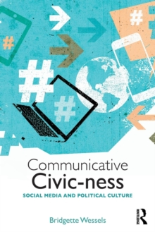 Communicative Civic-ness : Social Media and Political Culture, Paperback Book