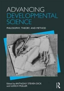 Advancing Developmental Science : Philosophy, Theory, and Method, Paperback Book