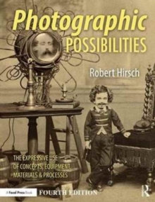Photographic Possibilities : The Expressive Use of Concepts, Ideas, Materials, and Processes, Paperback Book
