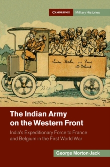 The Indian Army on the Western Front : India's Expeditionary Force to France and Belgium in the First World War, PDF eBook