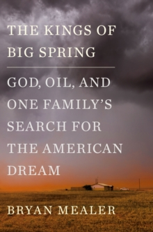 The Kings of Big Spring : God, Oil and One Family's Search for the American Dream, Hardback Book
