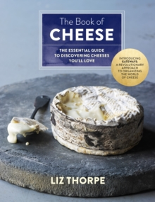 The Book of Cheese : The Essential Guide to Discovering Cheeses You'll Love, Hardback Book