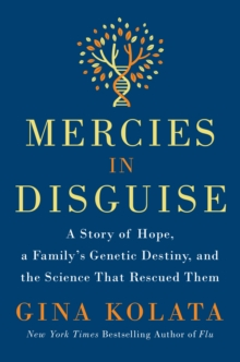 Mercies in Disguise : A Story of Hope, a Family's Genetic Destiny, and the Science That Rescued Them, Hardback Book