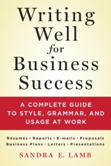Writing Well for Business Success : A complete guide to style, grammar, and usage at work, Paperback Book