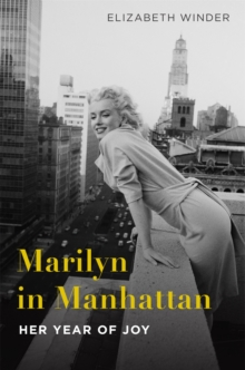 Marilyn in Manhattan : Her Year of Joy, Hardback Book