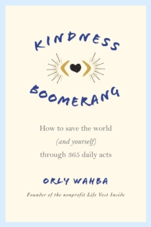 Kindness Boomerang : How to Save the World (and Yourself) Through 365 Daily Acts, Paperback Book