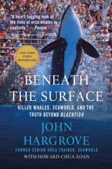 Beneath the Surface : Killer Whales, SeaWorld, and the Truth Beyond Blackfish, Paperback / softback Book