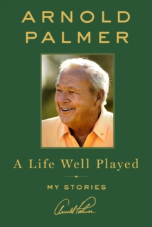 A Life Well Played : My Stories, Hardback Book