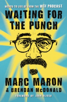 Waiting for the Punch : Words to Live by from the WTF Podcast, Hardback Book