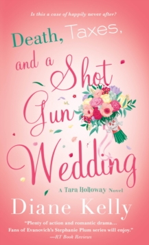 Death, Taxes, and a Shotgun Wedding : A Tara Holloway Novel, Paperback Book