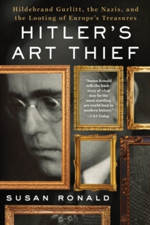 Hitler's Art Thief : Hildebrand Gurlitt, the Nazis, and the Looting of Europe's Treasures, Paperback Book