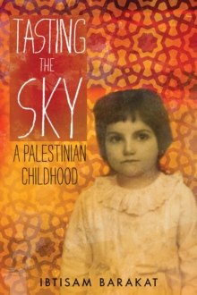 Tasting the Sky : A Palestinian Childhood, Paperback Book