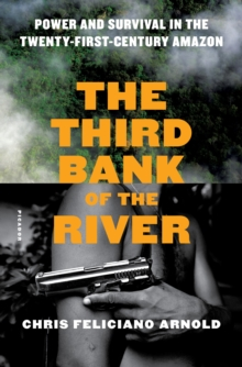 The Third Bank of the River : Power and Survival in the Twenty-First Century Amazon, Hardback Book
