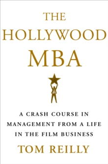 The Hollywood MBA : A Crash Course in Management from a Life in the Film Business, Hardback Book