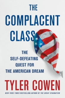The Complacent Class : The Self-Defeating Quest for the American Dream, Hardback Book