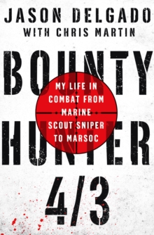 Bounty Hunter 4/3 : My Life in Combat from Marine Scout Sniper to Marsoc, Paperback Book