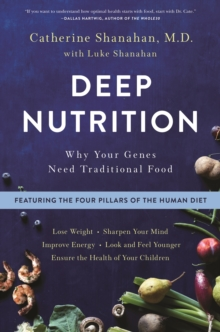 Deep Nutrition : Why Your Genes Need Traditional Food, Paperback Book