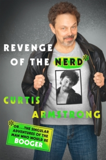 Revenge of the Nerd : Or... The Singular Adventures of the Man Who Would Be Booger, Hardback Book