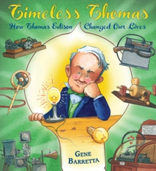 Timeless Thomas : How Thomas Edison Changed Our Lives, Paperback / softback Book