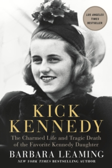 Kick Kennedy : The Charmed Life and Tragic Death of the Favorite Kennedy Daughter, Paperback Book
