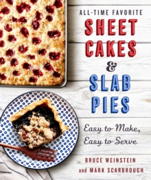 All-Time Favorite Sheet Cakes & Slab Pies : Easy to Make, Easy to Serve, Paperback Book