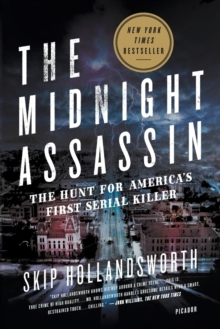 The Midnight Assassin : Panic, Scandal, and the Hunt for America's First Serial Killer, Paperback Book