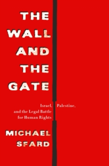 The Wall and the Gate : Israel, Palestine, and the Legal Battle for Human Rights, Hardback Book
