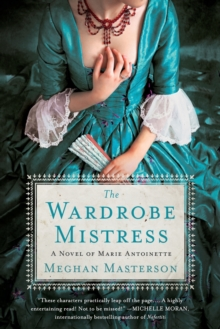 The Wardrobe Mistress : A Novel of Marie Antoinette, Paperback / softback Book