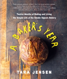 A Baker's Year : Twelve Months of Baking and Living the Simple Life at the Smoke Signals Bakery, Hardback Book