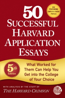 50 Successful Harvard Application Essays : What Worked for Them Can Help You Get into the College of Your Choice, Paperback Book