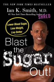 Blast the Sugar Out! : Lowest Blood Sugar, Lose Weight, Live Better, Hardback Book