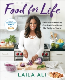 Food for Life : Delicious & Healthy Comfort Food From My Table to Yours, Hardback Book