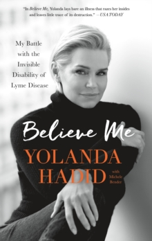 Believe Me : My Battle with the Invisible Disability of Lyme Disease, Paperback / softback Book