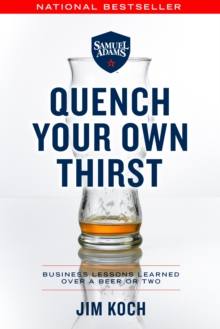 Quench Your Own Thirst : Business Lessons Learned Over a Beer or Two, Paperback / softback Book