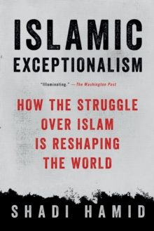 Islamic Exceptionalism : How the Struggle Over Islam Is Reshaping the World, Paperback Book