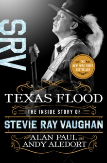 Texas Flood : The Inside Story of Stevie Ray Vaughan, Hardback Book