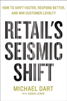 Retail's Seismic Shift : How to Shift Faster, Respond Better, and Win Customer Loyalty, Hardback Book