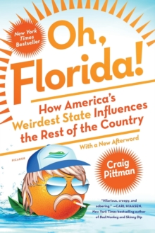 Oh, Florida! : How America's Weirdest State Influences the Rest of the Country, Paperback Book