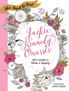 She Said It Best: Jackie Kennedy Onassis : Wit and Wisdom to Color & Display, Paperback Book