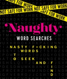 Not Safe for Work: Naughty Word Searches : Nasty F*cking Words to Seek and Find, Paperback Book