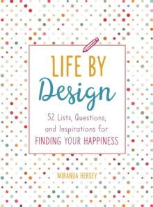 Life by Design : 52 Lists, Questions, and Inspirations for Finding Your Happiness, Paperback Book