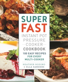 Super Fast Instant Pot Pressure Cooker Cookbook : 100 Easy Recipes for Every Multi-Cooker, Paperback Book